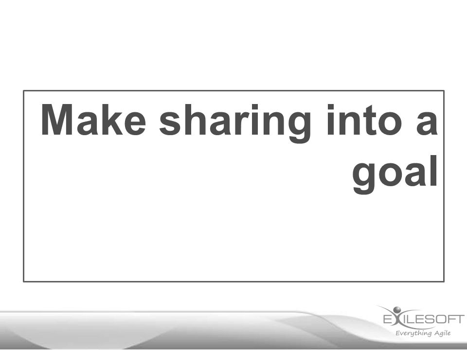 Make sharing into a goal