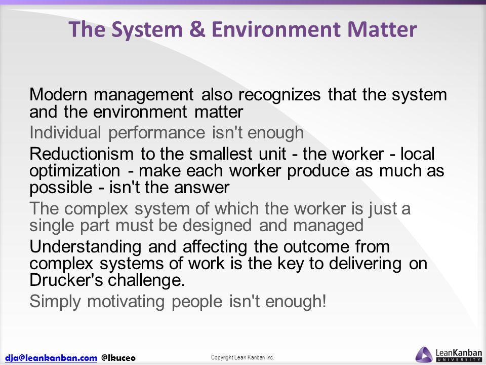 dja@leankanban.comdja@leankanban.com @lkuceo Copyright Lean Kanban Inc. The System & Environment Matter Modern management also recognizes that the sys