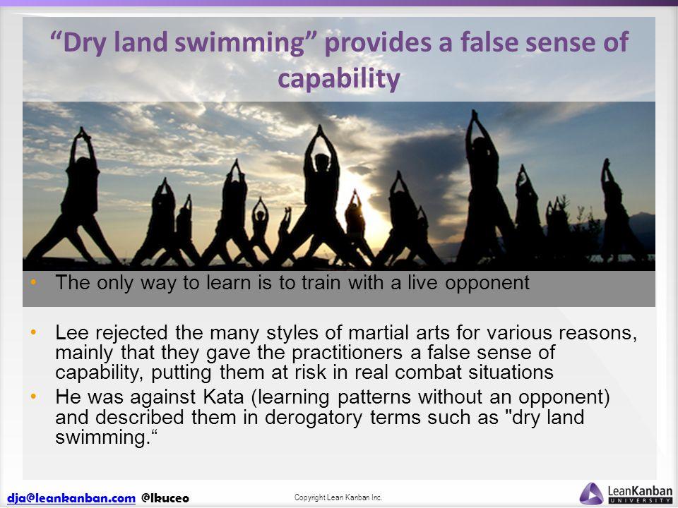 "dja@leankanban.comdja@leankanban.com @lkuceo Copyright Lean Kanban Inc. ""Dry land swimming"" provides a false sense of capability The only way to learn"