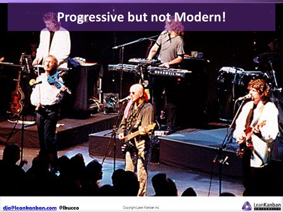 dja@leankanban.comdja@leankanban.com @lkuceo Copyright Lean Kanban Inc. Progressive but not Modern!
