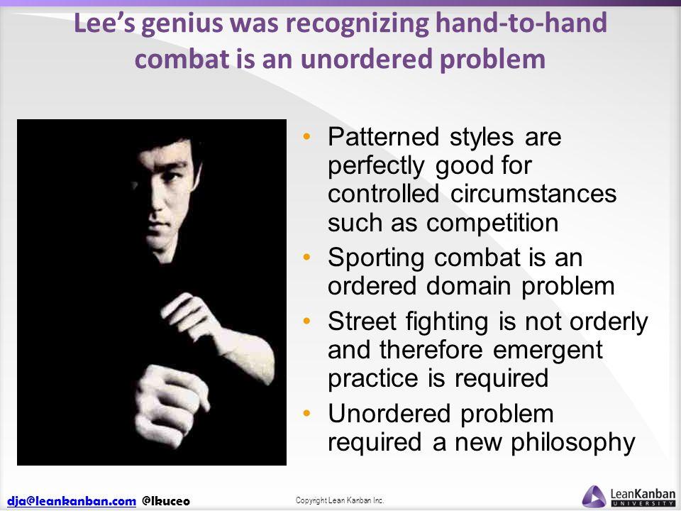 dja@leankanban.comdja@leankanban.com @lkuceo Copyright Lean Kanban Inc. Lee's genius was recognizing hand-to-hand combat is an unordered problem Patte