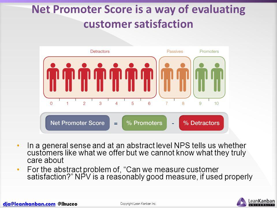 dja@leankanban.comdja@leankanban.com @lkuceo Copyright Lean Kanban Inc. Net Promoter Score is a way of evaluating customer satisfaction In a general s