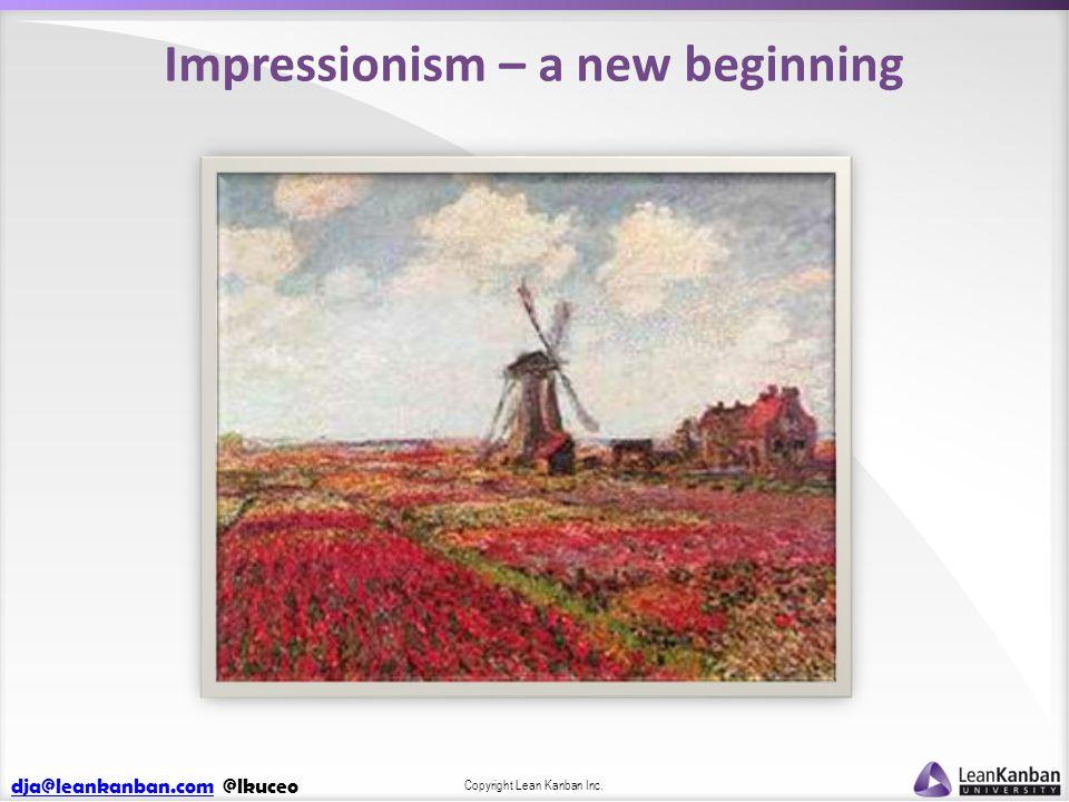 dja@leankanban.comdja@leankanban.com @lkuceo Copyright Lean Kanban Inc. Impressionism – a new beginning