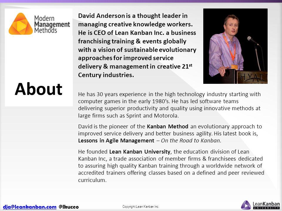 dja@leankanban.comdja@leankanban.com @lkuceo Copyright Lean Kanban Inc. David Anderson is a thought leader in managing creative knowledge workers. He