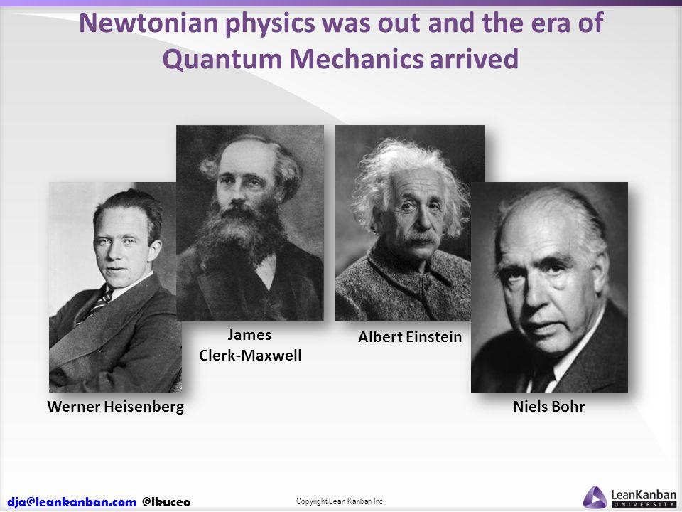 dja@leankanban.comdja@leankanban.com @lkuceo Copyright Lean Kanban Inc. Newtonian physics was out and the era of Quantum Mechanics arrived Werner Heis