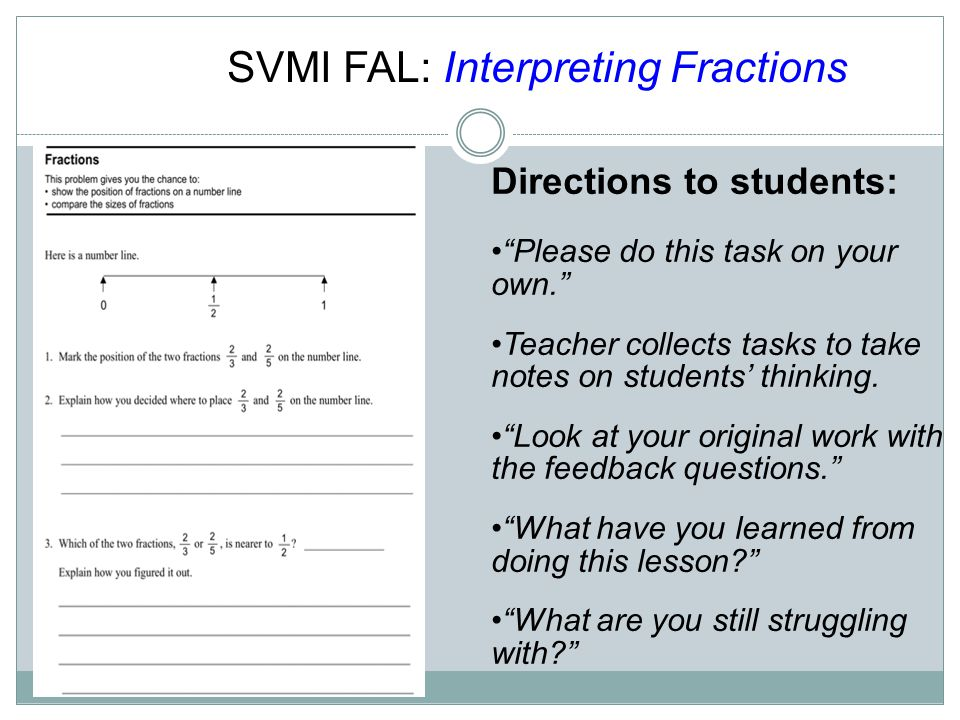 SVMI FAL: Interpreting Fractions Directions to students: Please do this task on your own. Teacher collects tasks to take notes on students' thinking.