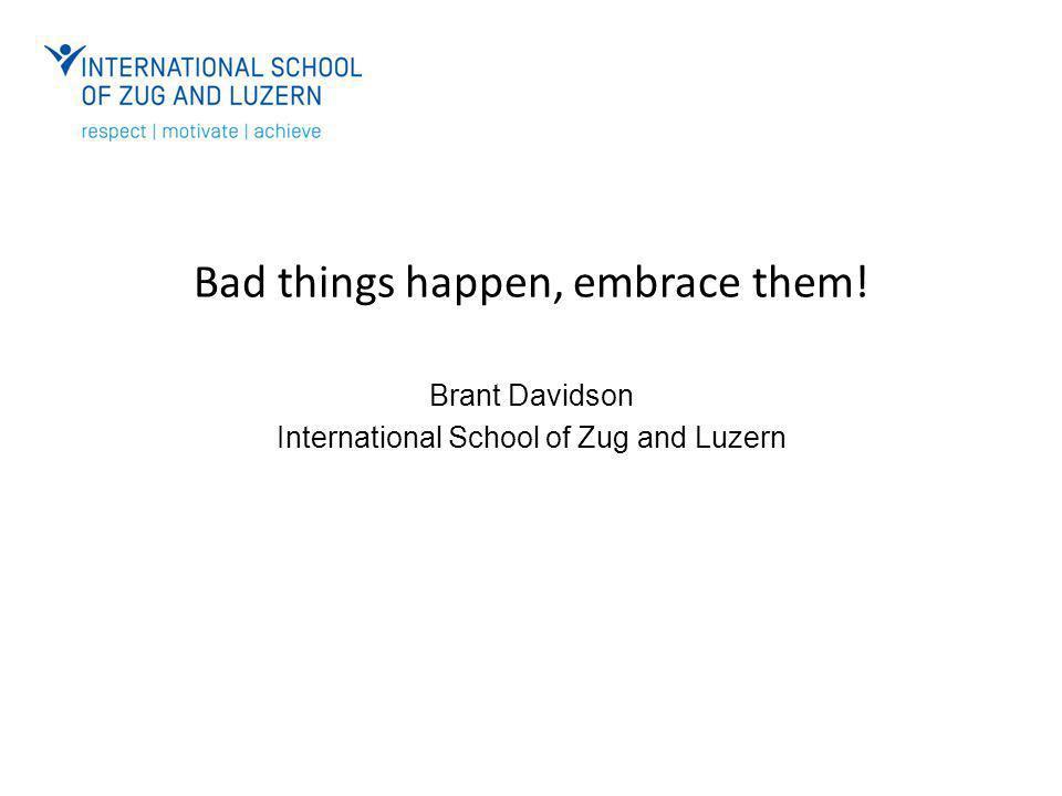 Brant Davidson International School of Zug and Luzern Bad things happen, embrace them!