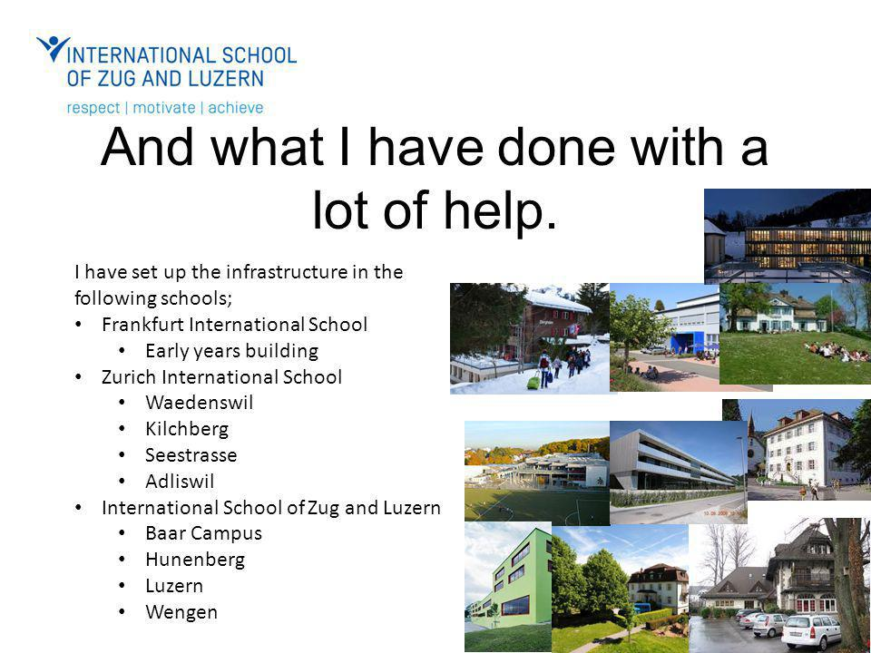 And what I have done with a lot of help. I have set up the infrastructure in the following schools; Frankfurt International School Early years buildin