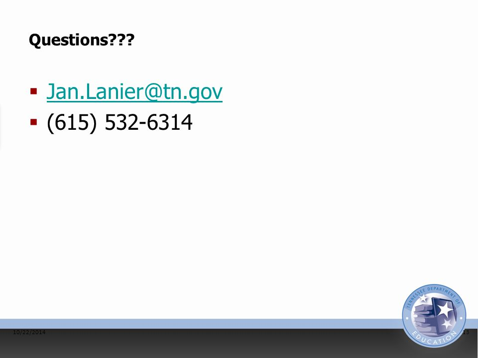 Questions???  Jan.Lanier@tn.gov Jan.Lanier@tn.gov  (615) 532-6314 10/22/201413