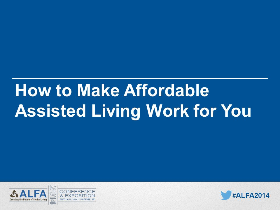 How to Make Affordable Assisted Living Work for You # ALFA2014
