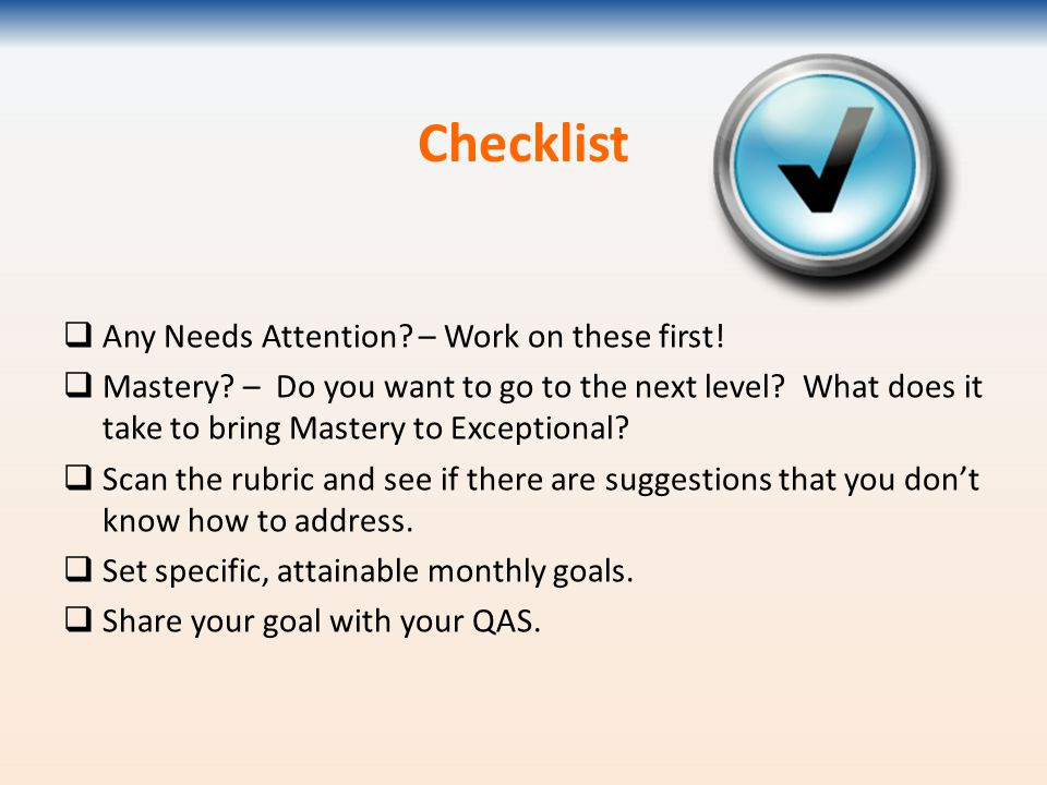 Checklist  Any Needs Attention? – Work on these first!  Mastery? – Do you want to go to the next level? What does it take to bring Mastery to Except
