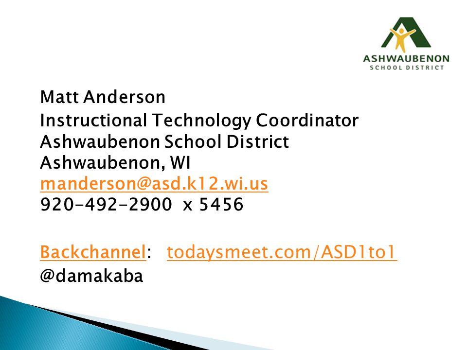 Matt Anderson Instructional Technology Coordinator Ashwaubenon School District Ashwaubenon, WI manderson@asd.k12.wi.us 920-492-2900 x 5456 manderson@asd.k12.wi.us BackchannelBackchannel: todaysmeet.com/ASD1to1 todaysmeet.com/ASD1to1 @damakaba