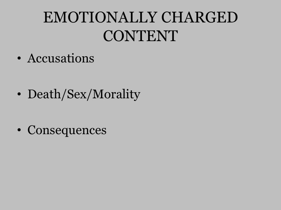 EMOTIONALLY CHARGED CONTENT Accusations Death/Sex/Morality Consequences