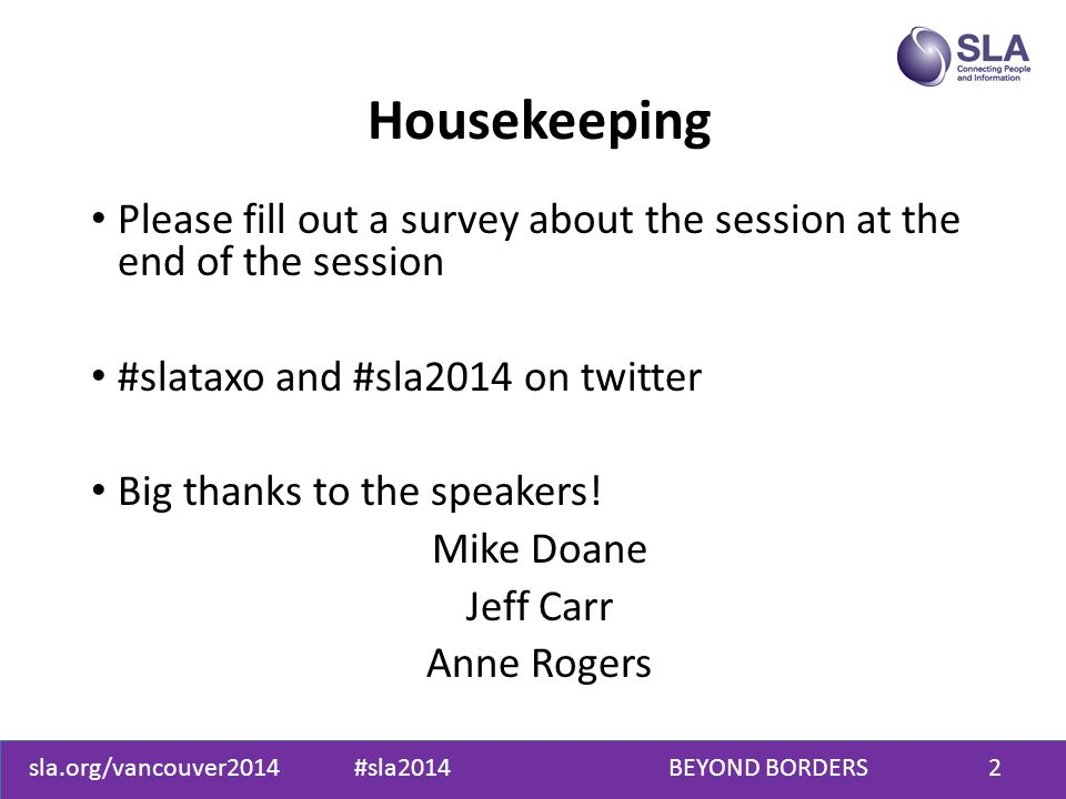 sla.org/vancouver2014 #sla2014 BEYOND BORDERS2 Please fill out a survey about the session at the end of the session #slataxo and #sla2014 on twitter Big thanks to the speakers.