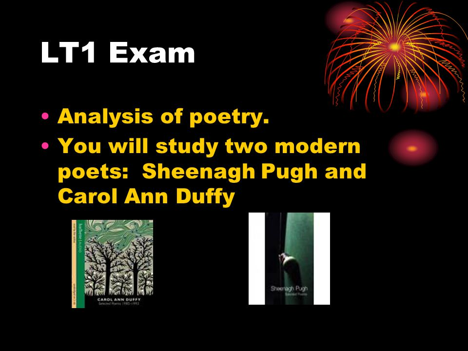 LT1 Exam Analysis of poetry. You will study two modern poets: Sheenagh Pugh and Carol Ann Duffy