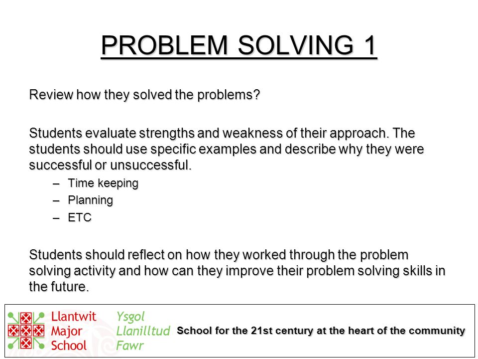 School for the 21st century at the heart of the community PROBLEM SOLVING 1 Review how they solved the problems.