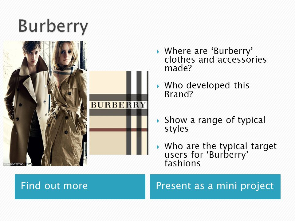 Find out morePresent as a mini project  Where are 'Burberry' clothes and accessories made.