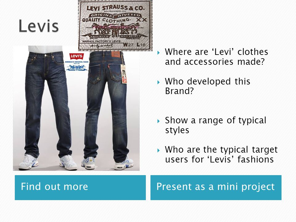 Find out morePresent as a mini project  Where are 'Levi' clothes and accessories made.