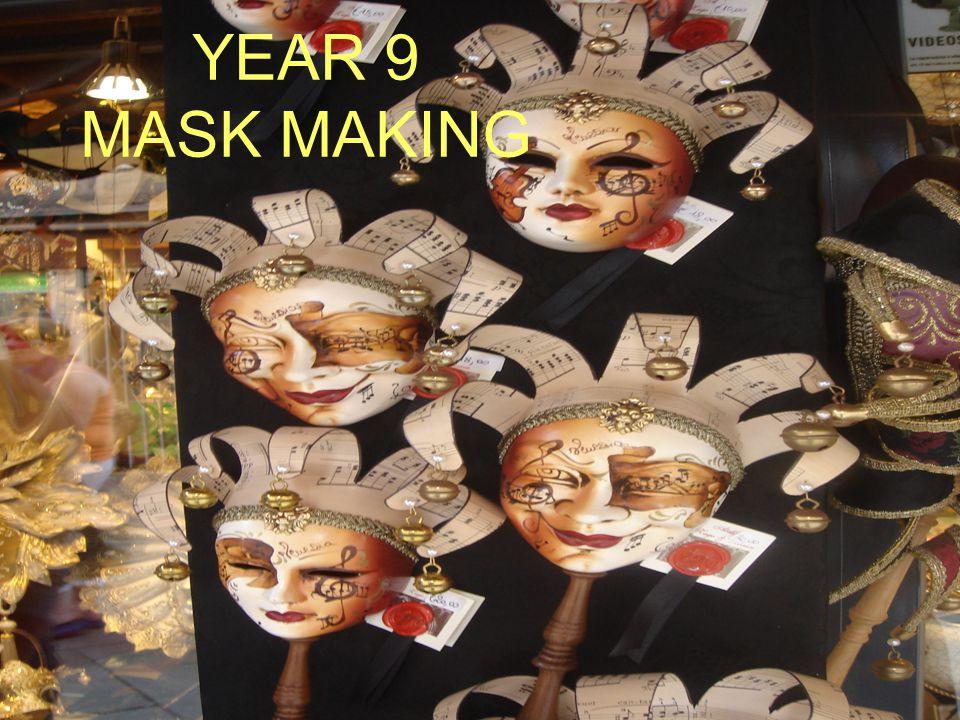 Year 9 mask making YEAR 9 MASK MAKING