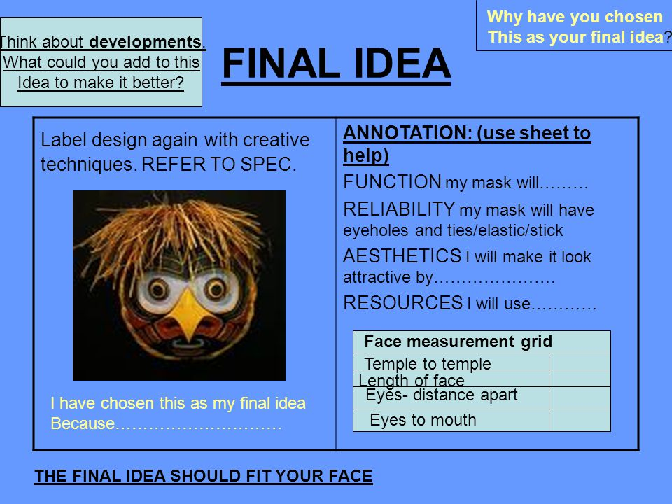 FINAL IDEA Label design again with creative techniques. REFER TO SPEC. ANNOTATION: (use sheet to help) FUNCTION my mask will……… RELIABILITY my mask wi