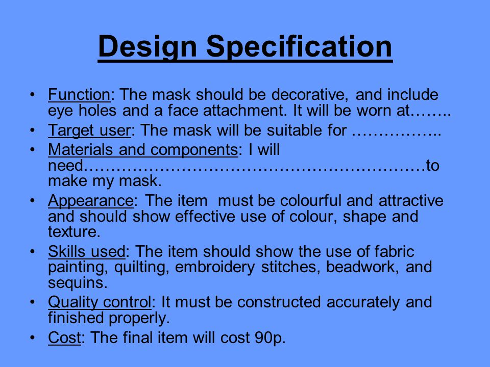 Design Specification Function: The mask should be decorative, and include eye holes and a face attachment. It will be worn at…….. Target user: The mas