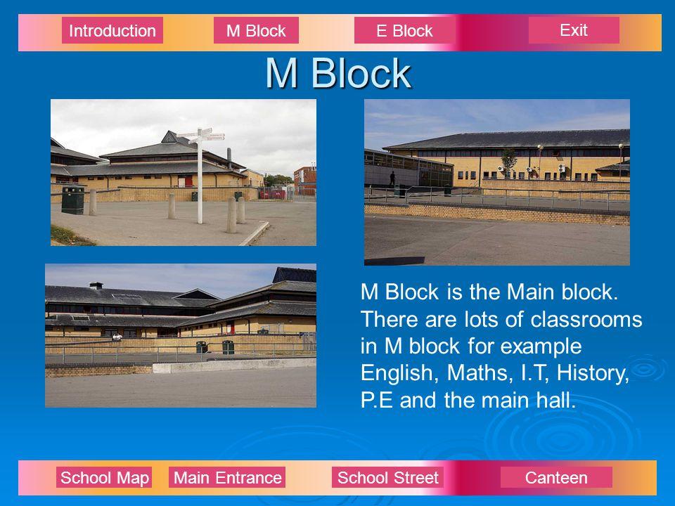 Exit IntroductionM BlockE Block School Map Main EntranceSchool StreetCanteen M Block M Block is the Main block.