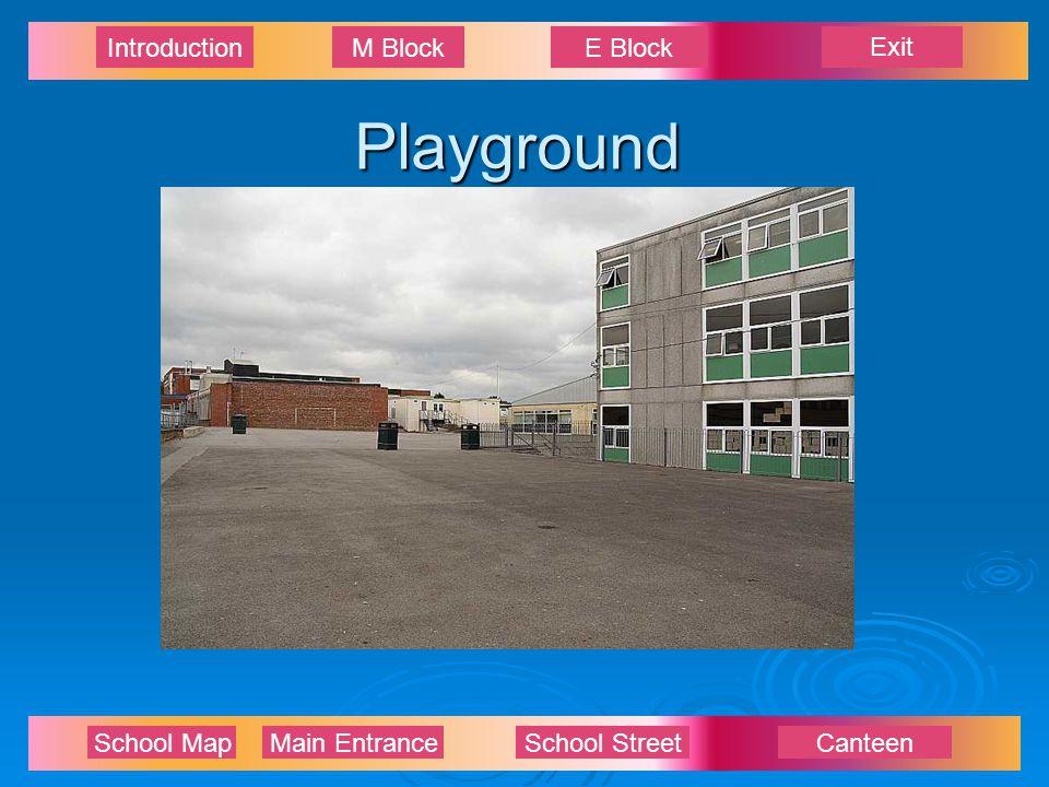 Exit IntroductionM BlockE Block School Map Main EntranceSchool StreetCanteenPlayground