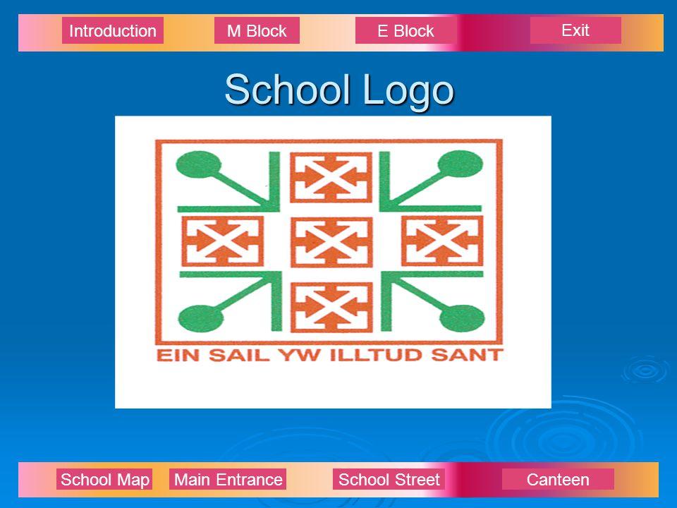 Exit IntroductionM BlockE Block School Map Main EntranceSchool StreetCanteen School Logo