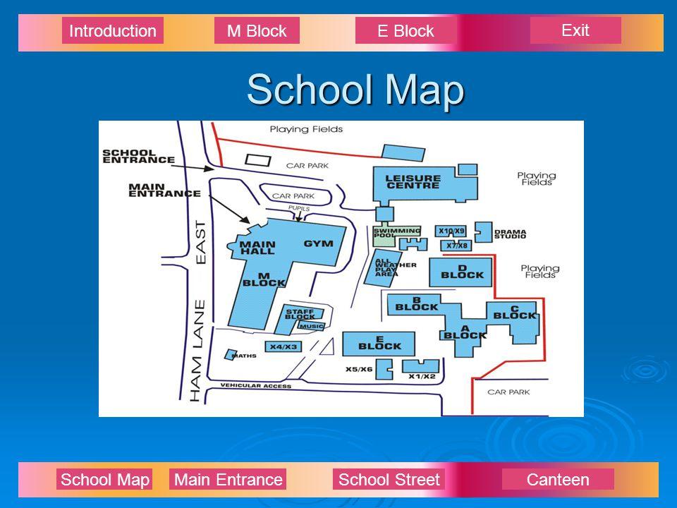 Exit IntroductionM BlockE Block School Map Main EntranceSchool StreetCanteen School Map
