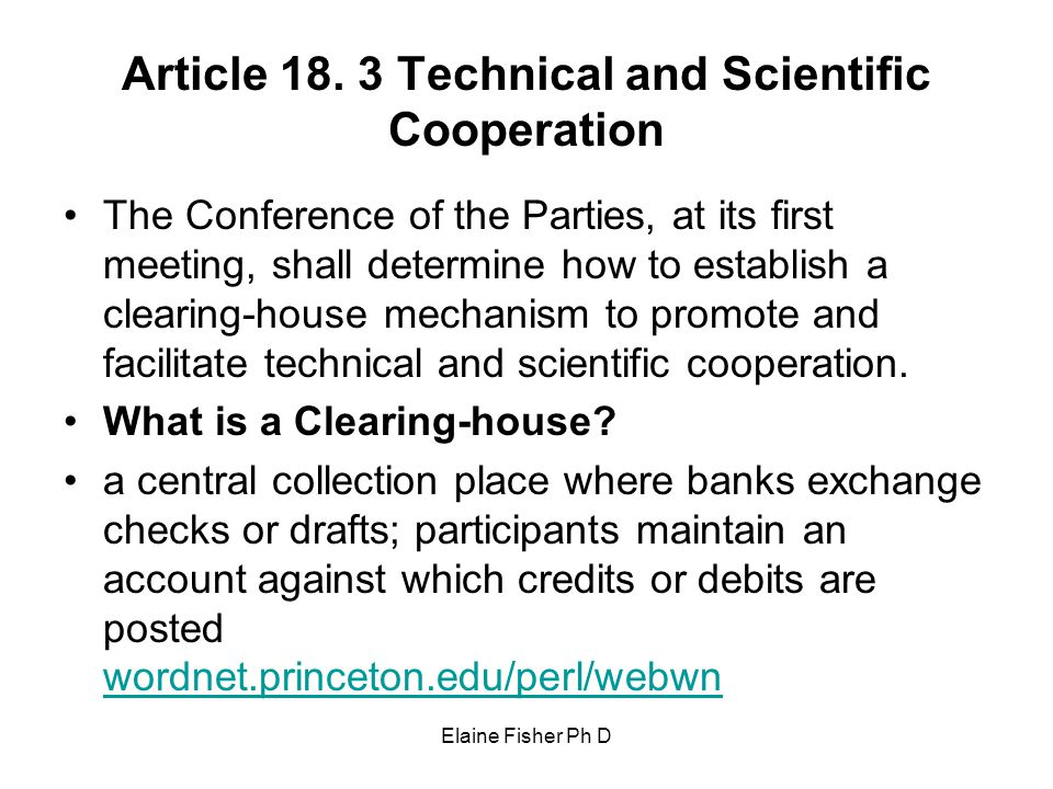 Elaine Fisher Ph D Article 18. 3 Technical and Scientific Cooperation The Conference of the Parties, at its first meeting, shall determine how to esta