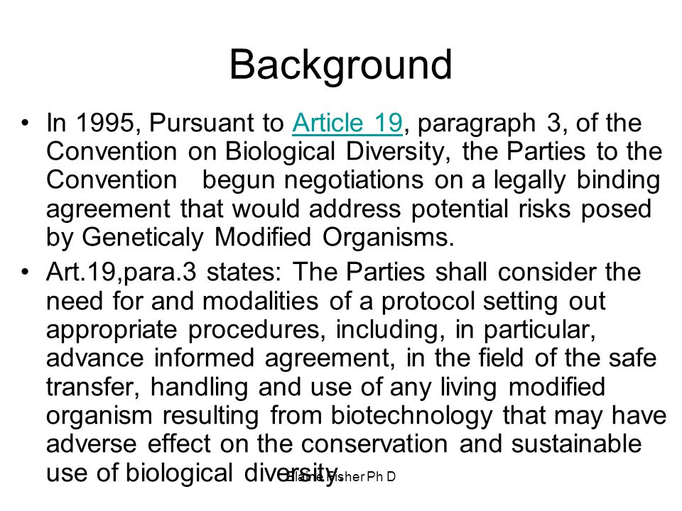 Elaine Fisher Ph D Background In 1995, Pursuant to Article 19, paragraph 3, of the Convention on Biological Diversity, the Parties to the Convention b