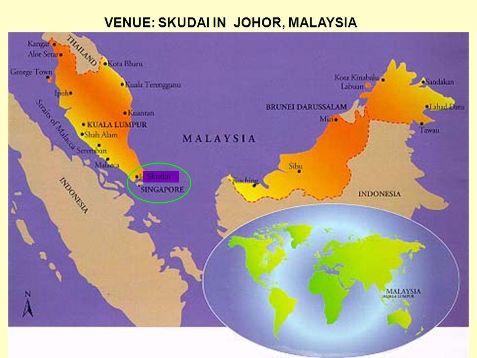 VENUE: SKUDAI IN JOHOR, MALAYSIA Skudai