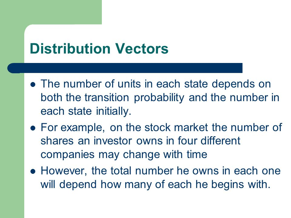 Distribution Vectors: Shares The Distribution after n time steps can be obtained as: vP n 0.20.70.10 0.40.20.20.2 0.10.30.20.4 0.20.10.40.3 20017550050 170330175250 =