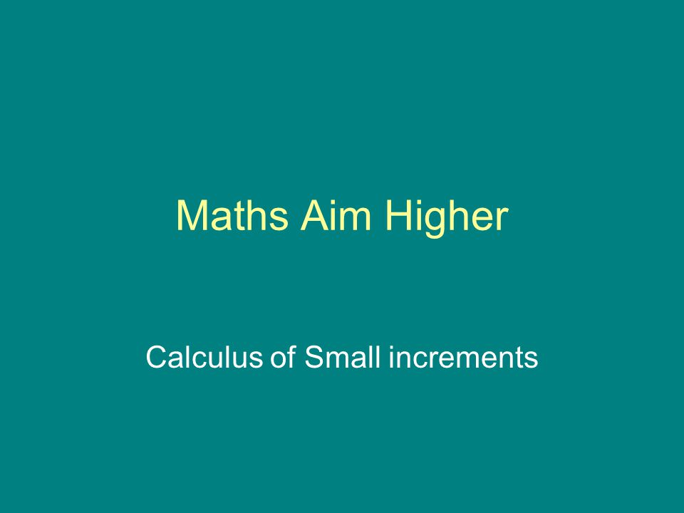 Maths Aim Higher Calculus of Small increments