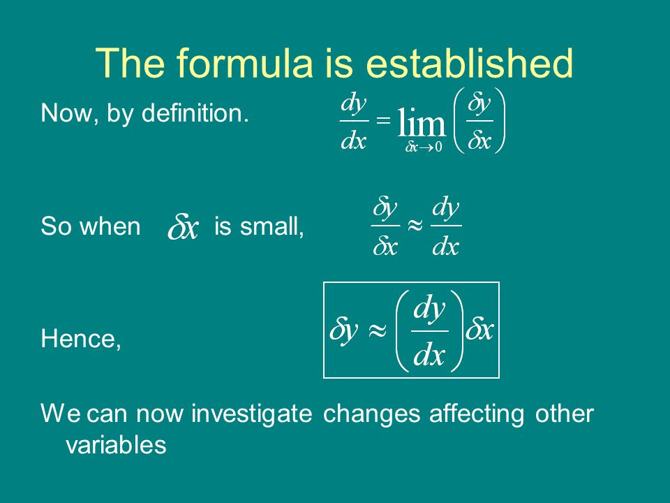 The formula is established Now, by definition. So when is small, Hence, We can now investigate changes affecting other variables