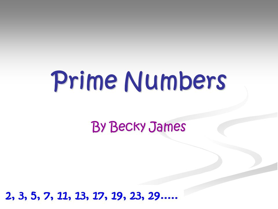 Prime Numbers Prime numbers are numbers which have no factors other than 1 and itself.