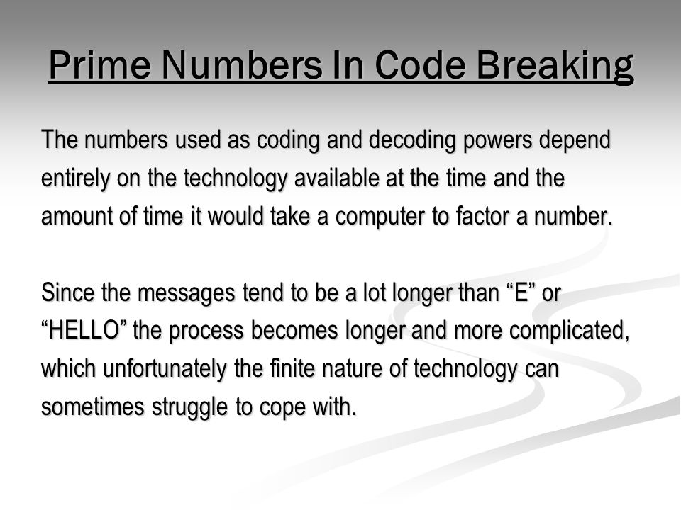 Prime Numbers In Code Breaking The numbers used as coding and decoding powers depend entirely on the technology available at the time and the amount o