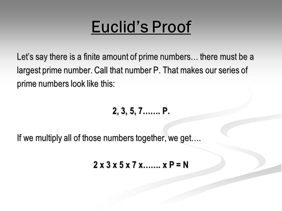 Euclid's Proof N is the product of all the primes.