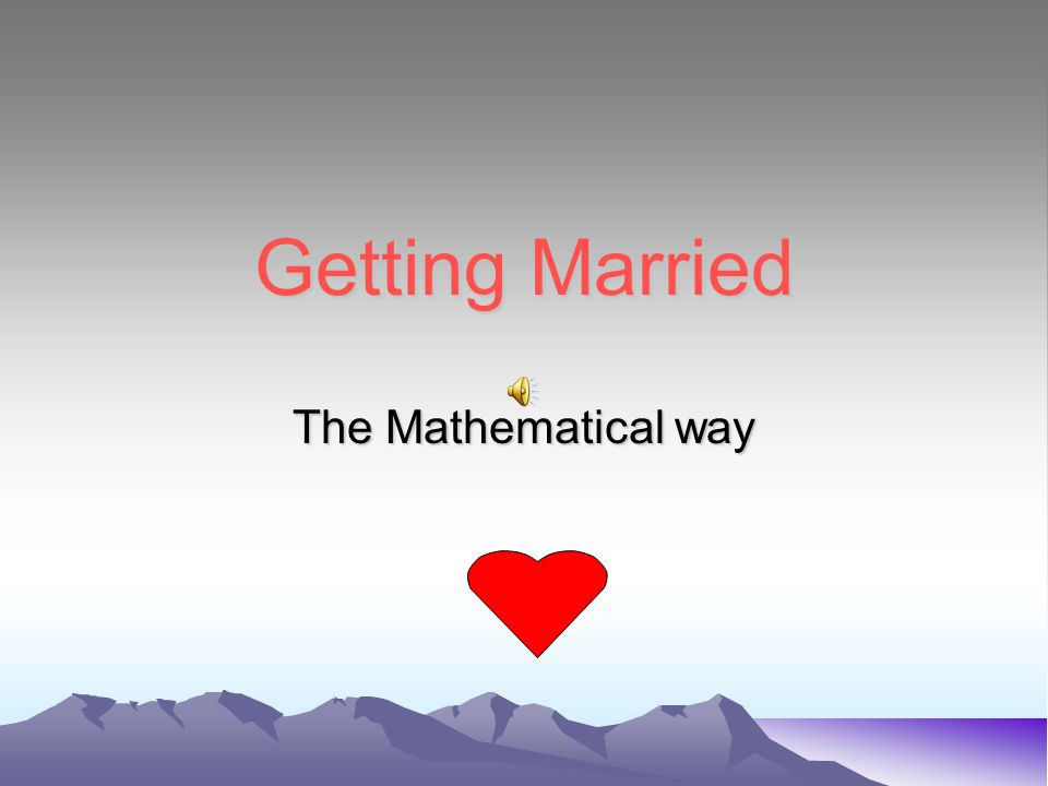 Getting Married The Mathematical way
