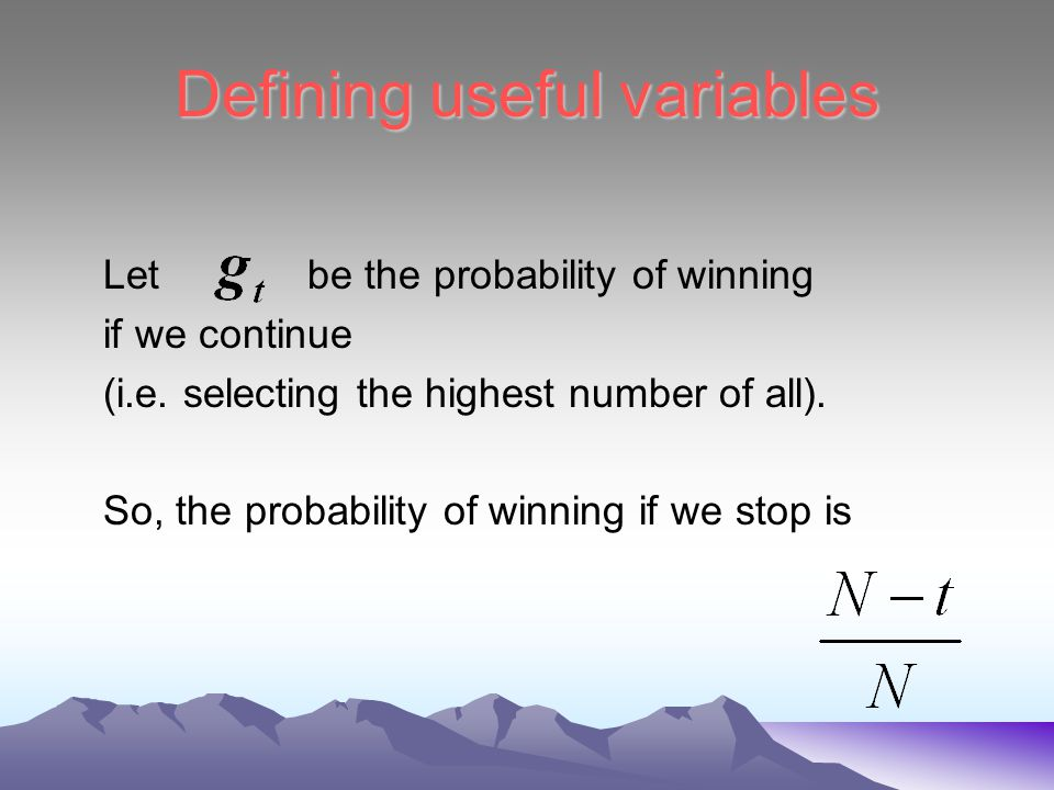 Defining useful variables Let be the probability of winning if we continue (i.e.