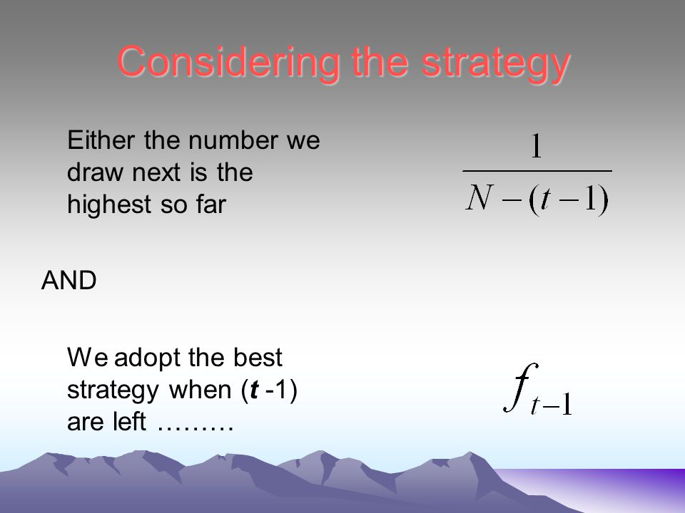 Considering the strategy Either the number we draw next is the highest so far AND We adopt the best strategy when (t -1) are left ………