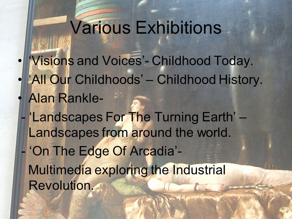 Various Exhibitions 'Visions and Voices'- Childhood Today. 'All Our Childhoods' – Childhood History. Alan Rankle- - 'Landscapes For The Turning Earth'