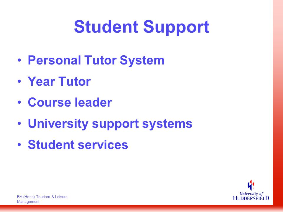 BA (Hons) Tourism & Leisure Management Student Support Personal Tutor System Year Tutor Course leader University support systems Student services