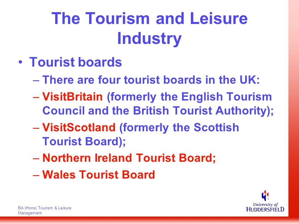 BA (Hons) Tourism & Leisure Management The Tourism and Leisure Industry There are approximately 560 tourist information centres in England, 150 in Scotland, 62 in Wales and 26 in Northern Ireland.