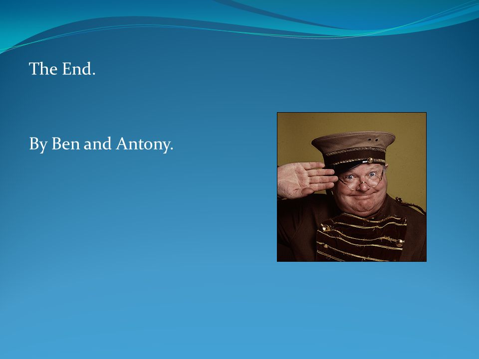 The End. By Ben and Antony.