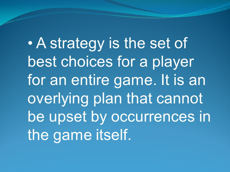 A strategy is the set of best choices for a player for an entire game.