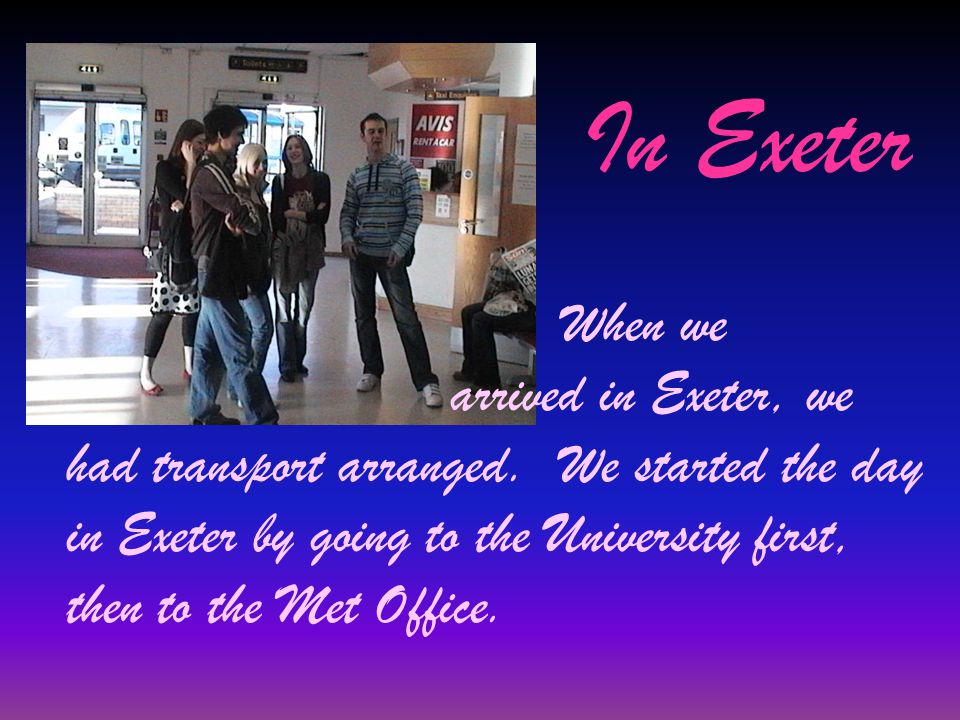In Exeter When we arrived in Exeter, we had transport arranged.