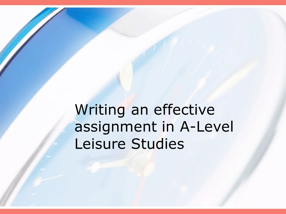 Writing an effective assignment in A-Level Leisure Studies