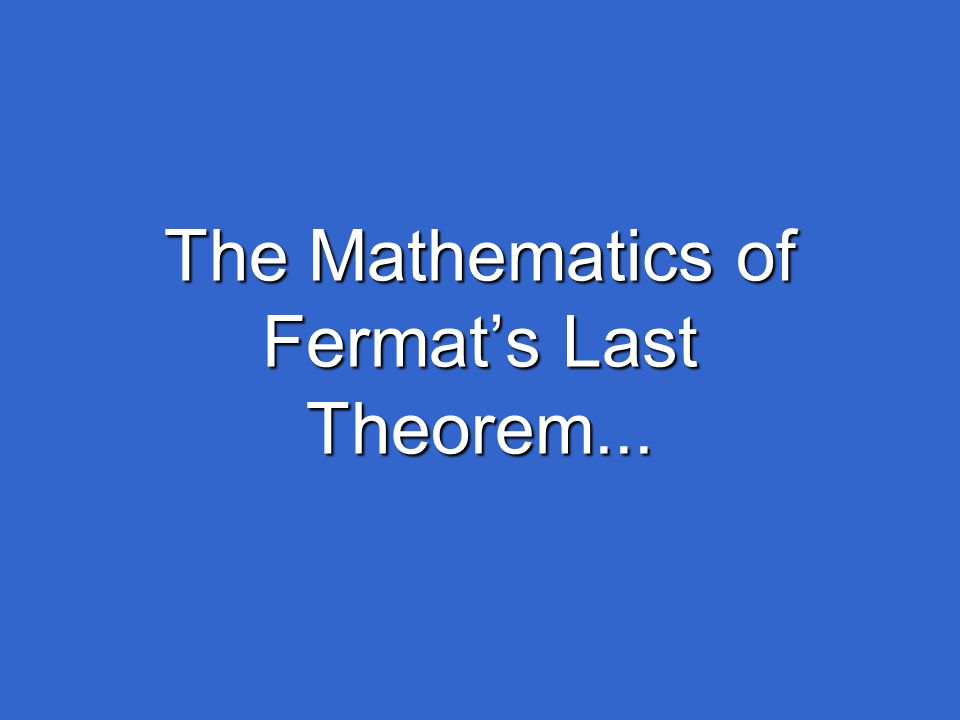 The Mathematics of Fermat's Last Theorem...