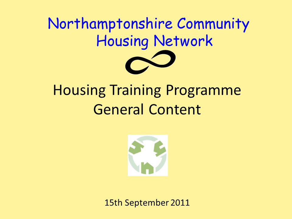 Northamptonshire Community Housing Network Housing Training Programme General Content 15th September 2011